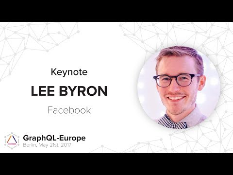 Closing Keynote - Lee Byron - GraphQL-Europe 2017