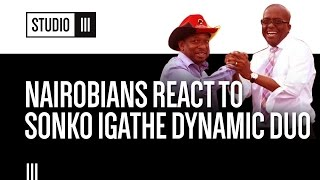 Nairobians React To The Mike Sonko/Polycarp Igathe Dynamic Duo | Studio 3