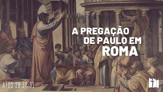 A pregação de Paulo em Roma | Rev. Ediano Pereira