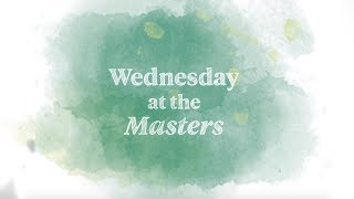 Welcome to Wednesday at the Masters