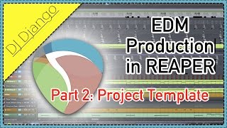 EDM Production in REAPER - Part 2: Project Template