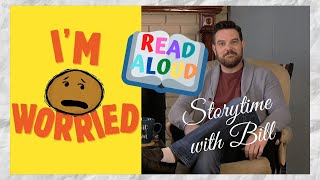 "Read Aloud Children's Book: ""I'm Worried"" (Storytime with Bill Ep.1)"