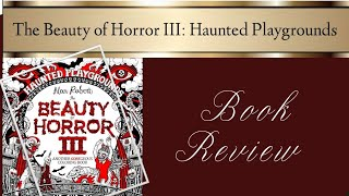 The Beauty of Horror III: Haunted Playgrounds | Review & Giveaway!