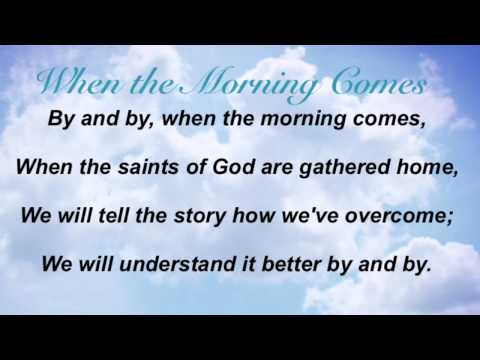 When the Morning Comes (Baptist Hymnal #522)