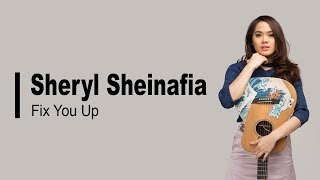 Sheryl Sheinafia - Fix You Up [Lyrics]