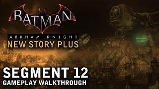 Batman - Arkham Knight - New Story Plus: Segment 12 (PS4)