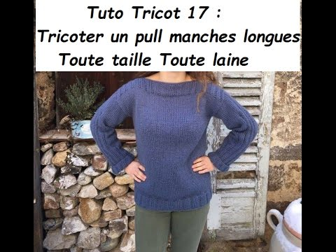 tuto tricot 17 tricoter un pull manches longues toute taille toute laine youtube. Black Bedroom Furniture Sets. Home Design Ideas