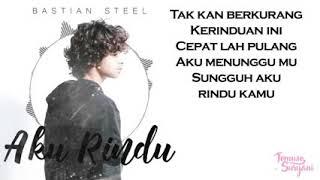 Gambar cover Bastian Steel - Aku Rindu Lyrics