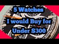 List Of 5 Watches I can buy today for $300