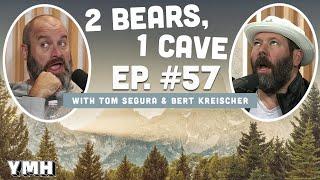 Ep. 57 | 2 Bears 1 Cave w/ Tom Segura & Bert Kreischer