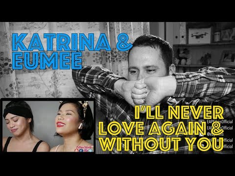 Katrina & Eumee - I'll Never Love Again mash-up Without You | REACTION