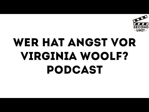 WER HAT ANGST VOR VIRGINIA WOOLF? (Second Unit Podcast)
