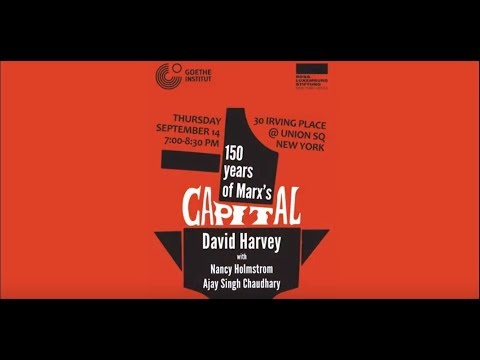 150 Years of Marx's Capital, with David Harvey, Nancy Holmstrom, Ajay Singh Chaudhary