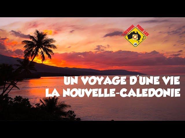 LA NOUVELLE-CALEDONIE - UN VOYAGE D'UNE VIE