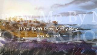 Rod Stewart - If You Don't Know Me By Now