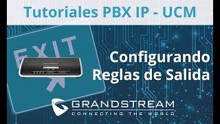 Tutoriales PBX IP - UCM / Configurando Reglas de Salida