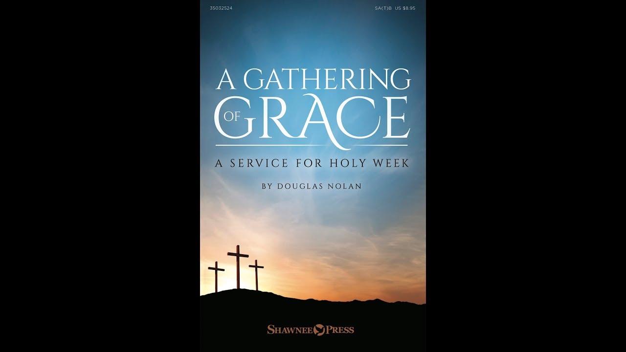A GATHERING OF GRACE (A Service for Holy Week) SA(T)B - Douglas Nolan