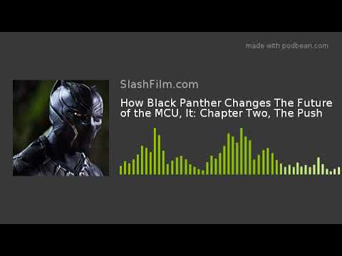 How Black Panther Changes The Future of the MCU, It: Chapter Two, The Push
