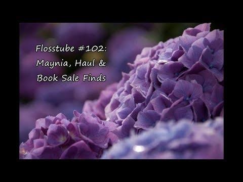 Flosstube #102-Maynia, Haul & Book Sale Finds