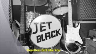 Jet Black - Heartless Girl Like You