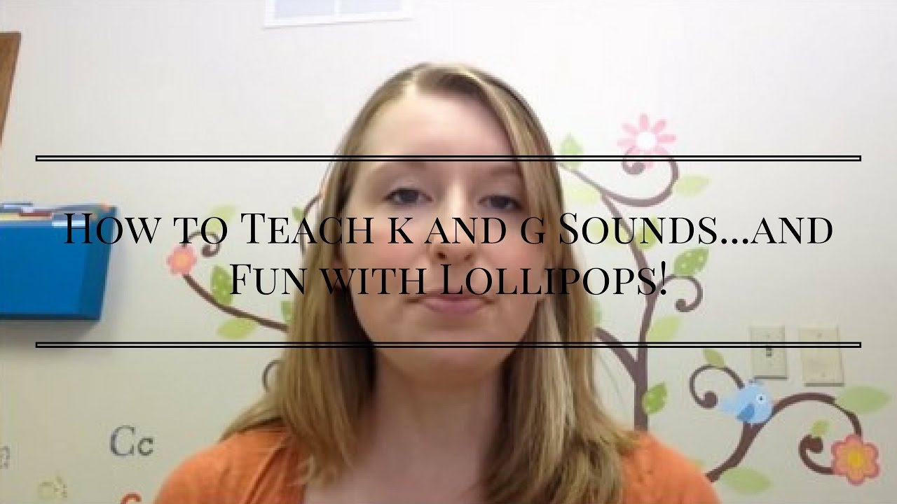 How To Teach K And G Sounds And Fun With Lollipops  Youtube