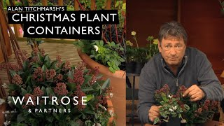 Alan Titchmarsh's Christmas Containers - Waitrose Garden