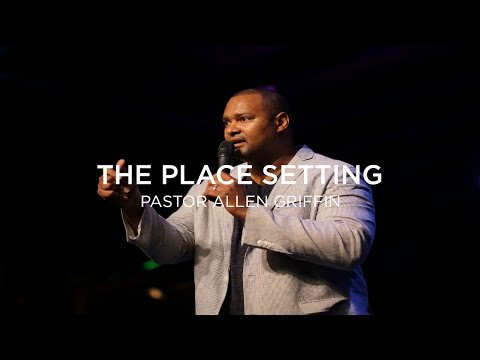 The Place Setting | Pastor Allen Griffin