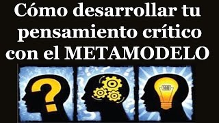 Pensamiento crítico con el meta modelo PENSAMIENTO CRITICO META MODELO