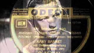 Kary Barnet / Michael Jary - Du brauchst von meinen Tränen nichts zu wissen