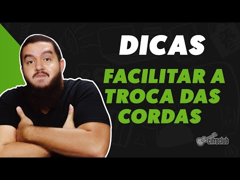 FACILITAR A TROCA DAS CORDAS DE NYLON | Dicas Cifra Club