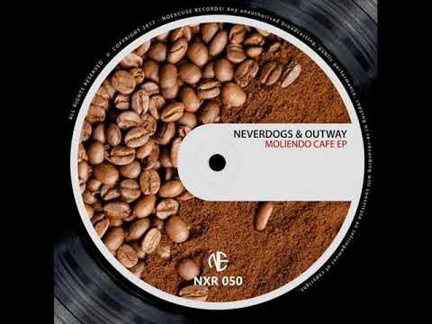 Neverdogs & Outway - Moliendo Cafe (Original Mix)
