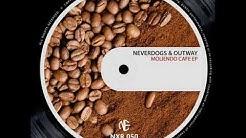 Neverdogs & Outway - Moliendo Cafe (Original Mix)