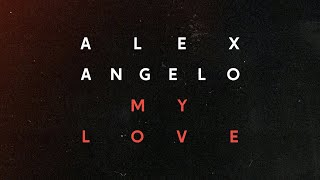 Alex Angelo - My Love (Official Music Video)