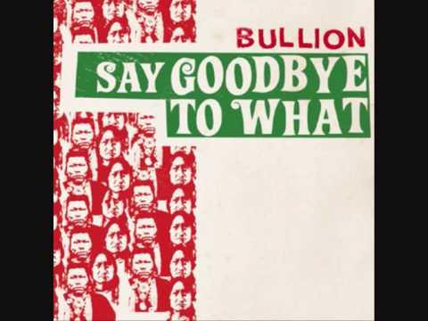 Bullion - Say Goodbye To What