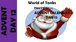 WOT: How I play... Advent Calendar Day 12