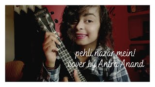 Pehli nazar mein |cover by Antra Anand|