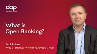What is Open Banking? Paul Rohan, Head of Business Strategy - Finance at Google Cloud