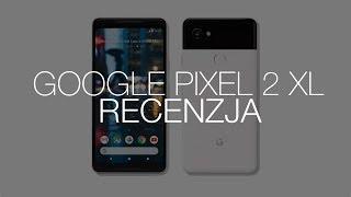 Genialny smartfon z jedną wadą. Recenzja Google Pixel 2 XL