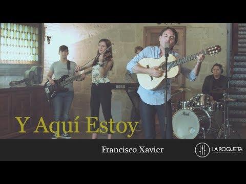Francisco Xavier -  Y Aquí Estoy