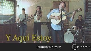Francisco Xavier -  Y Aquí Estoy | Cotorro Records