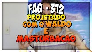FAQ 312 - Projetado com o Waldo,  Verdade Absoluta?, Assédio Forte, Masturbação, Deficiência Visual