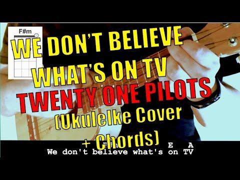 We Dont Believe Whats On Tv Twenty One Pilots Ukulele Cover