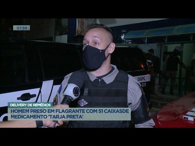 Delivery de remédios: Homem preso em flagrante com 51 caixas de medicamento tarja preta