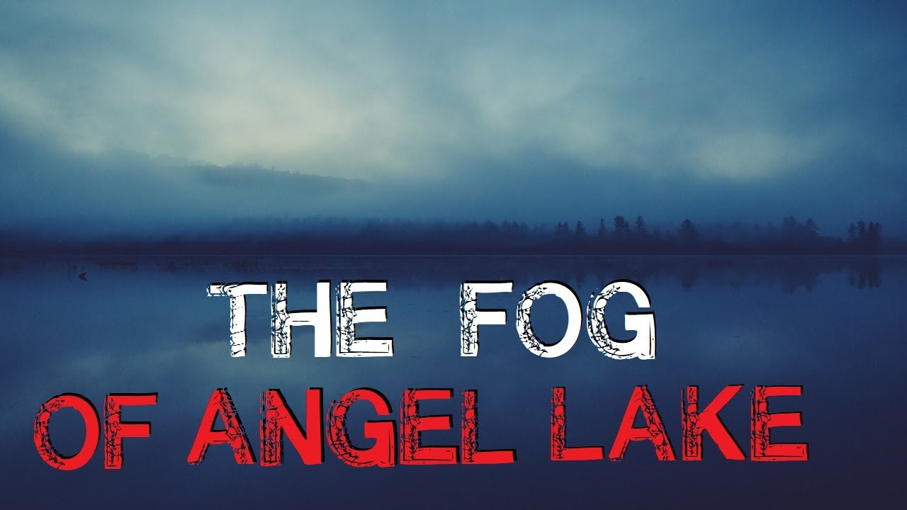 """The Fog Of Angel Lake"" Creepypasta"