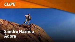 Sandro Nazireu - Adora [ CLIPE OFICIAL ]