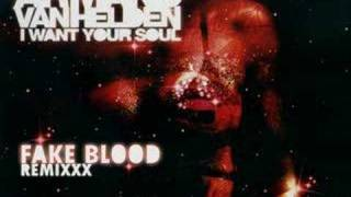 Armand Van Helden - I Want Your Soul Fake Blood Remixxx