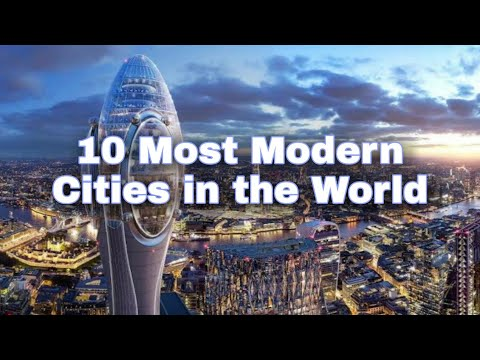 10 Most Modern Cities in the World.