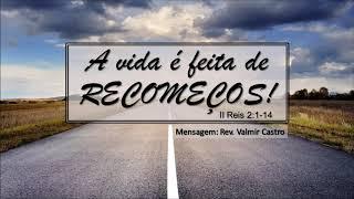 """""""A vida é feita de recomeços"""" - Rev. Valmir Castro - 15/09/2019, 09h."""