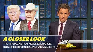 Trump Backs Roy Moore; Charlie Rose Fired for Sexual Harassment: A Closer Look by : Late Night with Seth Meyers