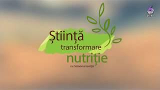 STIINTA, TRANSFORMARE, NUTRITIE 2017 12 18